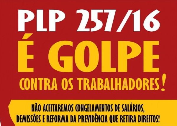 PLP 257/2016 precariza o serviço público e retira direitos. É um verdadeiro golpe contra os trabalhadores!