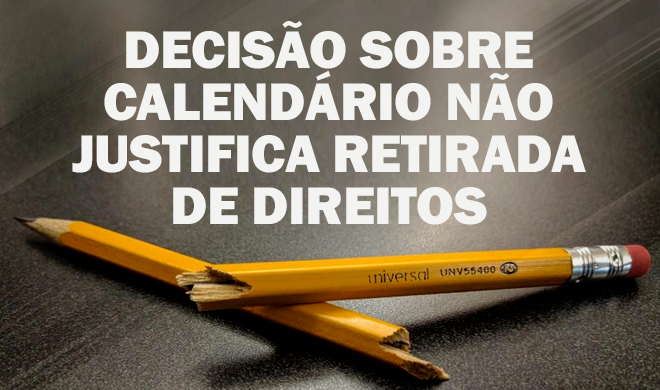 NOTA DA DIRETORIA - DECISÃO SOBRE CALENDÁRIO NÃO JUSTIFICA RETIRADA DE DIREITOS
