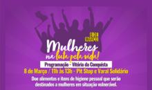 Fórum de Mulheres organiza pit stops nesta segunda-feira (8) em Vitória da Conquista