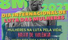 8M: mulheres na luta contra a violência, por vacinas e auxílio emergencial, já. Confira materiais