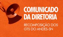 Comunicado da Diretoria sobre a recomposição dos GTs do ANDES-SN
