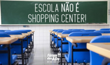 Escola não é shopping center!