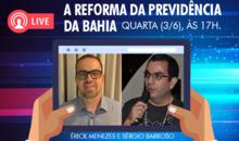 Transmissão ao vivo: A Reforma da Previdência da Bahia