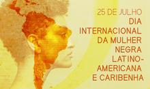 25 DE JULHO Dia Internacional da Mulher Negra Latino-Americana e Caribenha