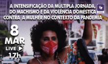 LIVE   A intensificação da múltipla jornada, do machismo e da violência doméstica contra a mulher no contexto da pandemia