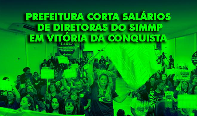 Prefeitura corta salários de diretoras do SIMMP em Vitória da Conquista