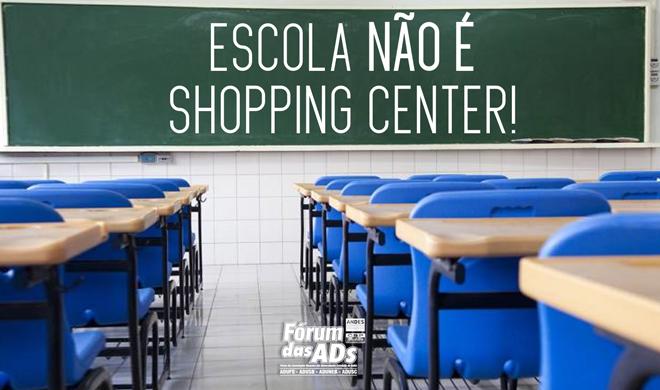 Escola não é shopping center!