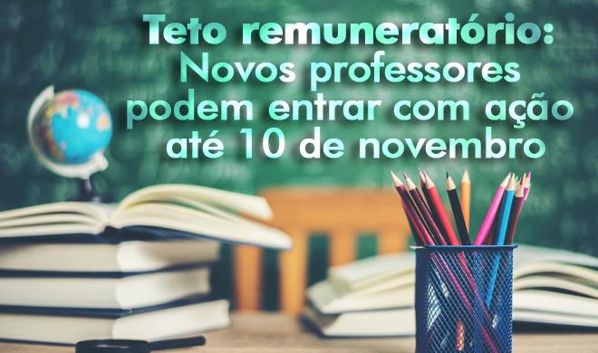 Teto remuneratório: Novos professores podem entrar com ação até 10 de novembro