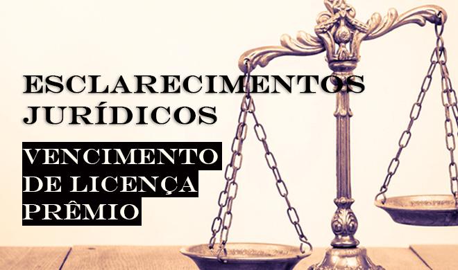 Esclarecimentos jurídicos sobre vencimento de licença prêmio