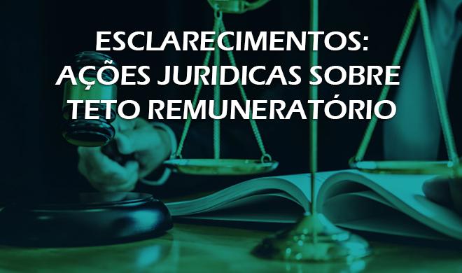 Esclarecimentos: Ações jurídicas sobre teto remuneratório