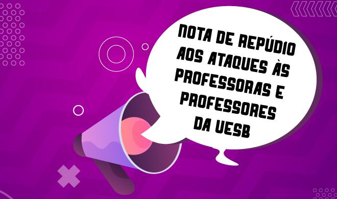 NOTA DE REPÚDIO AOS ATAQUES ÀS PROFESSORAS E PROFESSORES DA UESB