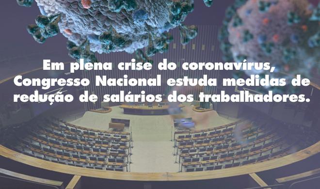 Em plena crise do coronavírus, Congresso Nacional estuda medidas de redução de salários dos trabalhadores