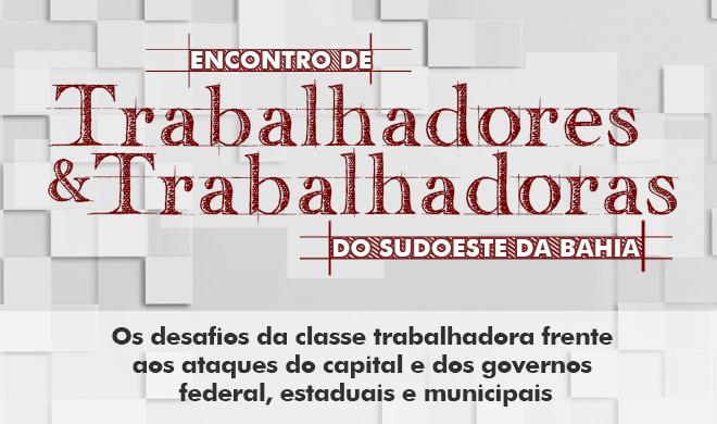 Encontro de Trabalhadores e Trabalhadoras do Sudoeste da Bahia acontecerá em 10 de agosto