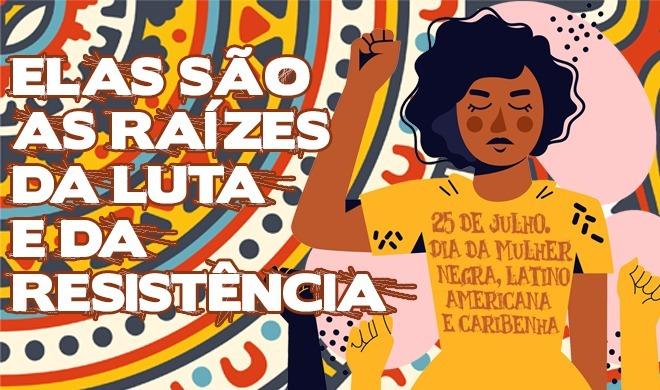 Pelas vidas das Mulheres Negras Latino-Americanas e Caribenhas