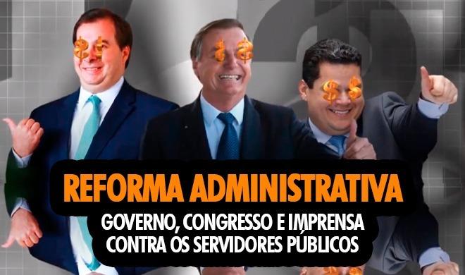 Reforma Administrativa: Governo, Congresso e imprensa contra os servidores públicos