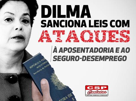 Dilma sanciona leis com ataques à aposentadoria, agora quase impossível de ser conquistada, às pensões e ao seguro-desemprego