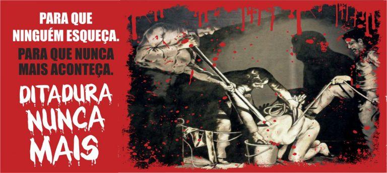 Ditadura militar persegue, tortura e mata. Não há o que comemorar em 31 de março. Ditadura nunca mais!